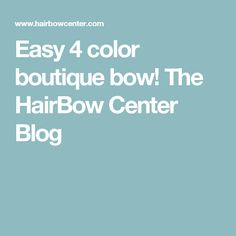 Easy 4 color boutique bow! The HairBow Center Blog