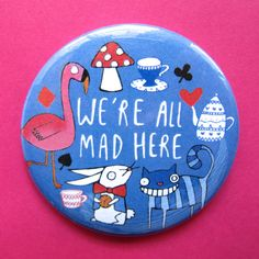 We're all mad here  Alice inspired  55mm  Badge by KatieAbeyDesign