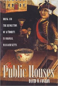 In public houses : drink & the revolution of authority in colonial Massachusetts / David W. Conroy