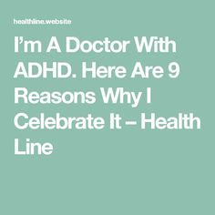 I'm A Doctor With ADHD. Here Are 9 Reasons Why I Celebrate It – Health Line