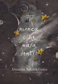 Título: Nunca Olhe Para Dentro Autora: Amanda Ághata Costa Sinopse: Nem sempre a vida é colorida como um quadro ou suave como uma pi...
