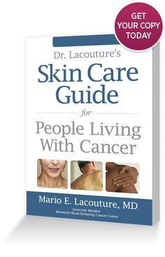 Skin Care Guide for People Living With Cancer.  This book addresses the special skin care needs of those living with cancer.