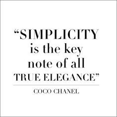 TOP SIMPLICITY quotes and sayings by famous authors like Coco Chanel : Simplicity is the key note of all true elegance ~Coco Chanel Citation Coco Chanel, Coco Chanel Quotes, Great Quotes, Quotes To Live By, Me Quotes, Inspirational Quotes, Style Quotes, Qoutes, Dior Quotes