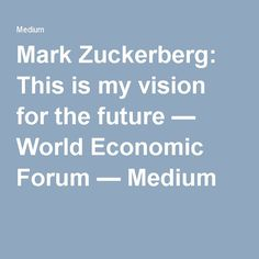 Mark Zuckerberg: This is my vision for the future — World Economic Forum — Medium World Economic Forum, Future, Medium, Future Tense, Medium Length Hairstyles