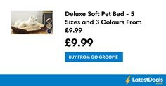 Deluxe Soft Pet Bed - 5 Sizes and 3 Colours From at GoGroopie. ✅ Find more genuine deals & bargains recommended by real people at LatestDeals ✅ Real People, Flashlight, Free Delivery, Colours, Pets
