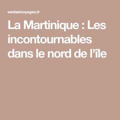 La Martinique : Les incontournables dans le nord de l'île
