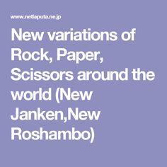 New variations of Rock, Paper, Scissors around the world (New Janken,New Roshambo)