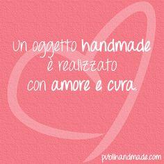 Un oggetto handmade è realizzato con amore e cura. http://www.publihandmade.com/  #handmade