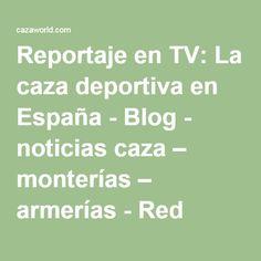 Reportaje en TV: La caza deportiva en España - Blog - noticias caza – monterías – armerías - Red social Cazaworld.com