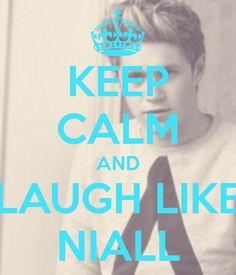 KEEP CALM AND LAUGH LIKE NIALL