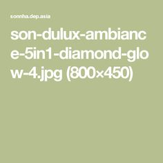 son-dulux-ambiance-5in1-diamond-glow-4.jpg (800×450)