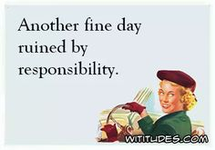 another-fine-day-ruined-by-responsibility-ecard