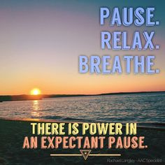 Pause Relax Breathe - There is power in an expectant pause - - from Rachael Langley, AAC Specialist.