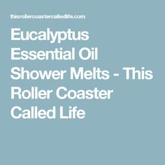 Eucalyptus Essential Oil Shower Melts - This Roller Coaster Called Life