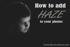 Photoshop & PSE Tutorial on adding a hazy effect to your photos without the use of actions. Guest post by Kim Young at Live and Love Out Loud. http://liveandloveoutloud.com/2013/02/07/adding-haze-in-photoshop/
