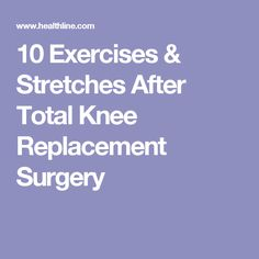 10 Exercises & Stretches After Total Knee Replacement Surgery