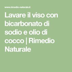 Lavare il viso con bicarbonato di sodio e olio di cocco | Rimedio Naturale Diy Beauty, Beauty Hacks, Skin Routine, Beauty Recipe, Natural Medicine, Cellulite, Natural Health, Body Care, Health And Beauty