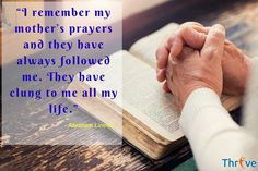"""Quote of the Day : """"I remember my mother's prayers and they have always followed me. They have clung to me all my life."""" - Abraham Lincoln"""