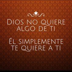 #Dios no quiere algo de ti, Él simplemente te quiere a ti