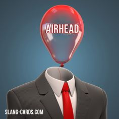 """Airhead"" is a stupid person.    Example: I wouldn't ask Susan for the answer - she's an airhead!  #slang #saying #sayings #phrase #phrases #expression #expressions #english #englishlanguage #learnenglish #studyenglish #language #vocabulary #dictionary #grammar #efl #esl #tesl #tefl #toefl #ielts #toeic #englishlearning #airhead"