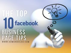 Top Ten Facebook Business Page Tips -These are great basics everyone should focus on -- and often forget! -Meredith