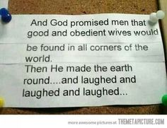 And God promised men that good and obedient wives would be found...