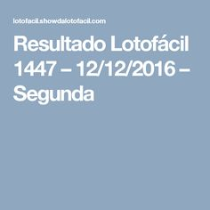 Resultado Lotofácil 1447 – 12/12/2016 – Segunda