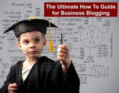 The Ultimate Business Blogging How To Guide