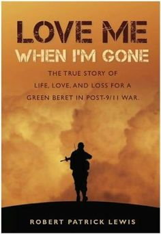 Love Me When I'm Gone: The true story of life, love and loss for a Green Beret in post-9/11 war by Robert Patrick Lewis. $6.88