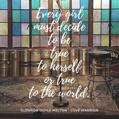 Every girl must decide to be true to herself or true to the world - Glennon Doyle Melton - Love Warrior - Find out this and The Difference Between Pretty and Beautiful here - YourSassySelf.com