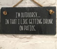 Funny alcohol quote. Funny alcohol sign. I like getting drunk on patios. unique gift. Prosecco quote. Garden sign. Outdoorsy person. by Lilybelshomedecor on Etsy
