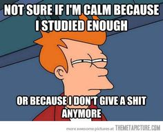 How I feel before my final exams…