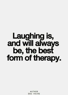 Laughing is the best form of therapy