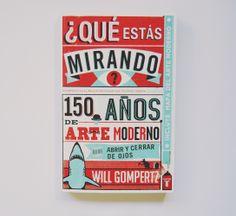 {¿QUÉ ESTÁS MIRANDO? 150 AÑOS DE ARTE MODERNO, Will Gompertz} ¿Qué es el arte moderno? ¿Por qué se ama o se odia? ¿Y por qué es siempre tan exageradamente car o? Una deslumbrante guía que cambiará para siempre la manera en que miramos el arte contemporáneo. Desde los nenúfares de Monet hasta los girasoles de Van Gogh, pasando por las latas de sopa de Warhol y los tiburones en formol de Hirst, este libro nos descubre la historia que hay detrás de las obras.