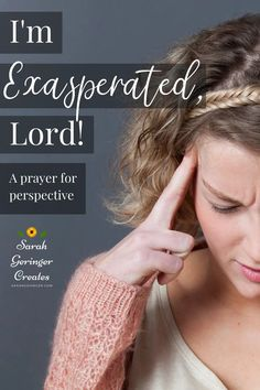 Join me in this prayer for a new perspective - I'm Exasperated, Lord. Christian Prayers, Christian Faith, Women Of Faith, Faith In God, Prayer Poems, Creator Of The Universe, Simple Prayers, Proverbs 31 Woman, Strong Faith