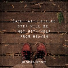 "Elder Randall K. Bennett: ""Each faith-filled step will be met with help from heaven."" #lds #quotes"