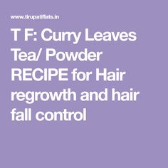 T F: Curry Leaves Tea/ Powder RECIPE for Hair regrowth and hair fall control