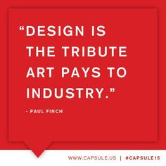 Design is the tribute Art pays to Industry.