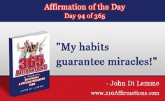 """""""My habits guarantee miracles!"""" - Grab a hold of my Book for FREE where you will discover all '365' Affirmations - go to http://365affirmationsbook.com/ #affirmations #johndilemme #success #motivation"""