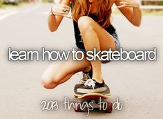 Learn how to ride a skateboard / Bucket List Stuff / Before I Die