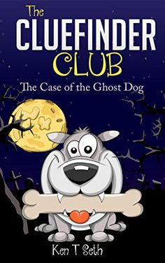 Mysteries books for kids : The CLUE FINDER CLUB : THE GHOST DOG: (Kids detective books, children's books ages 9-12, popular books for kids) (The ClueFinder Club Book 4) by Ken T Seth http://www.amazon.com/dp/B00ZNH6IM4/ref=cm_sw_r_pi_dp_JCxUwb06D80CR