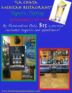 Best Restaurants in St.Louis Looking for a fun night out with friends? How about enjoying a night with some great tasting tequila! On September 7, La Chata Mexican Restaurant is holding a tequila tasting! The tasting is by reservation only and includes delicious appetizers as well!   For more information on La Chata including their menu, exact location and reviews follow this link: http://bestrestaurantsinstlouis.com/restaurant/all-cuisine/la-chata-mexican-restaurant/