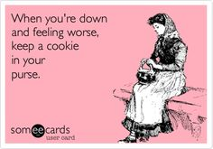 Funny Get Well Ecard: When youre down and feeling worse, keep a cookie in your purse. Best Ecards, Cookie Quotes, Have A Laugh, E Cards, Someecards, True Words, Just For Laughs, Laugh Out Loud, The Funny