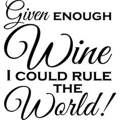 Design on Style Given enough wine I could rule the world!' Vinyl Wall Lettering | Overstock.com Shopping - The Best Deals on Vinyl Wall Art