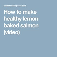How to make healthy lemon baked salmon (video)