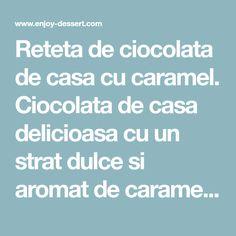 Reteta de ciocolata de casa cu caramel. Ciocolata de casa delicioasa cu un strat dulce si aromat de caramel si arahide sarate