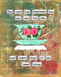 You can't buy happiness but you can buy tea, and that's kind of the same thing. | Mixed Media teacup print