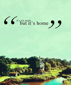 """It's not much, but it's home. :"""")"""