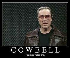 YES, more cowbell!!