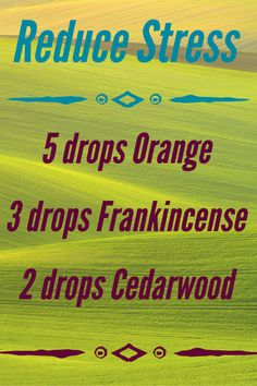 Feeling Stressed? Blend together 5 drops of Orange, 3 drops of Frankincense and 2 drops of Cedarwood to create calming and relaxing atmosphere. Orange essential oil has uplifting properties while Frankincense has been used for centuries for its deeply com